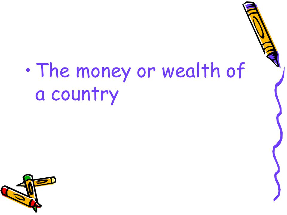 The money or wealth of a country