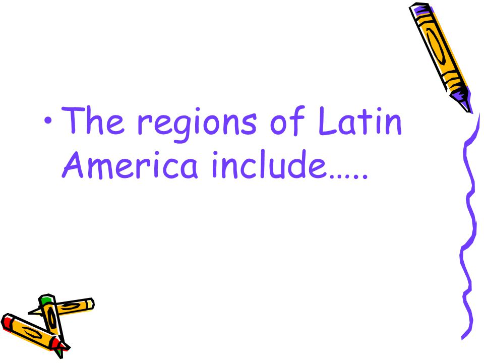 The regions of Latin America include…..