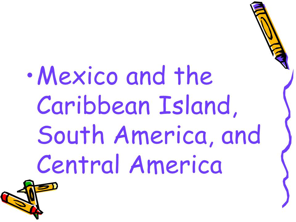 Mexico and the Caribbean Island, South America, and Central America