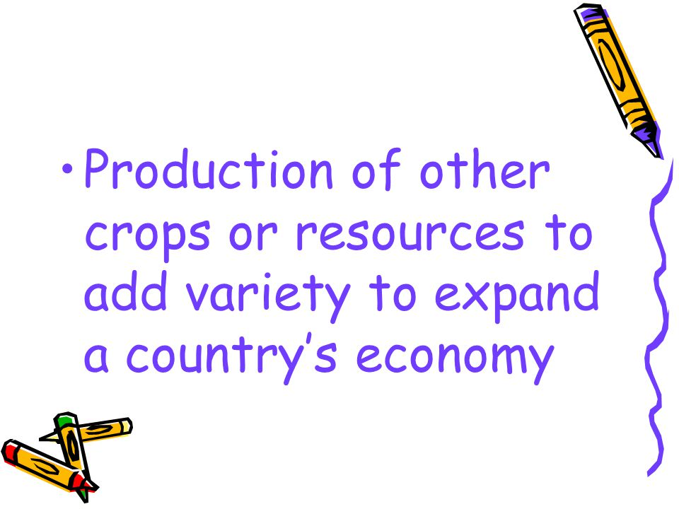 Production of other crops or resources to add variety to expand a country's economy
