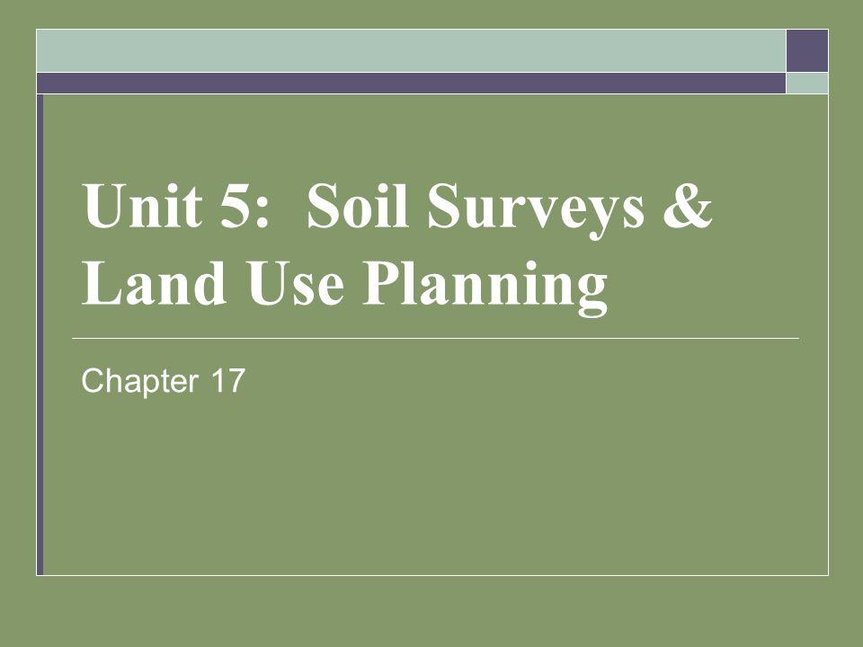 Unit 5: Soil Surveys & Land Use Planning Chapter 17