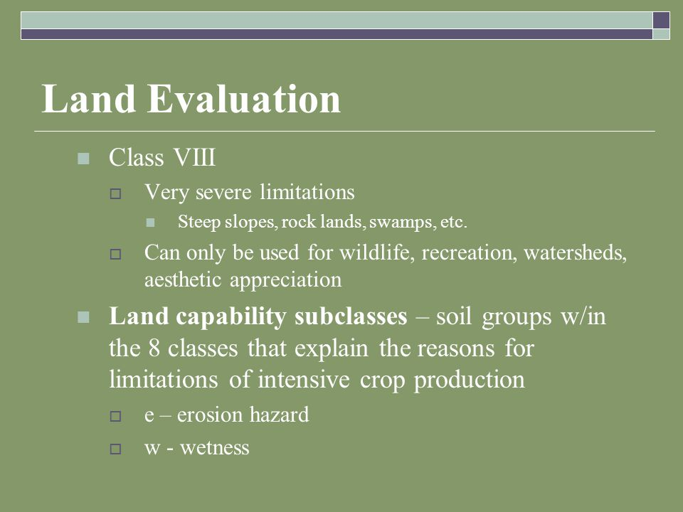 Land Evaluation Class VIII  Very severe limitations Steep slopes, rock lands, swamps, etc.