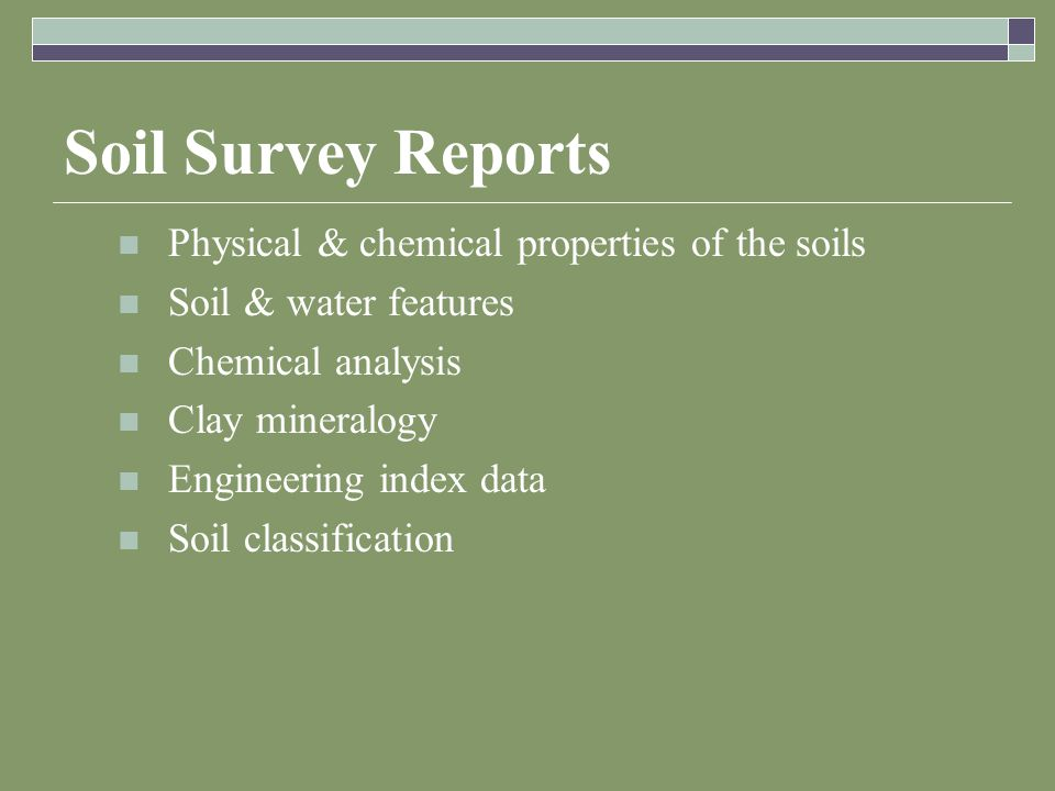 Soil Survey Reports Physical & chemical properties of the soils Soil & water features Chemical analysis Clay mineralogy Engineering index data Soil classification