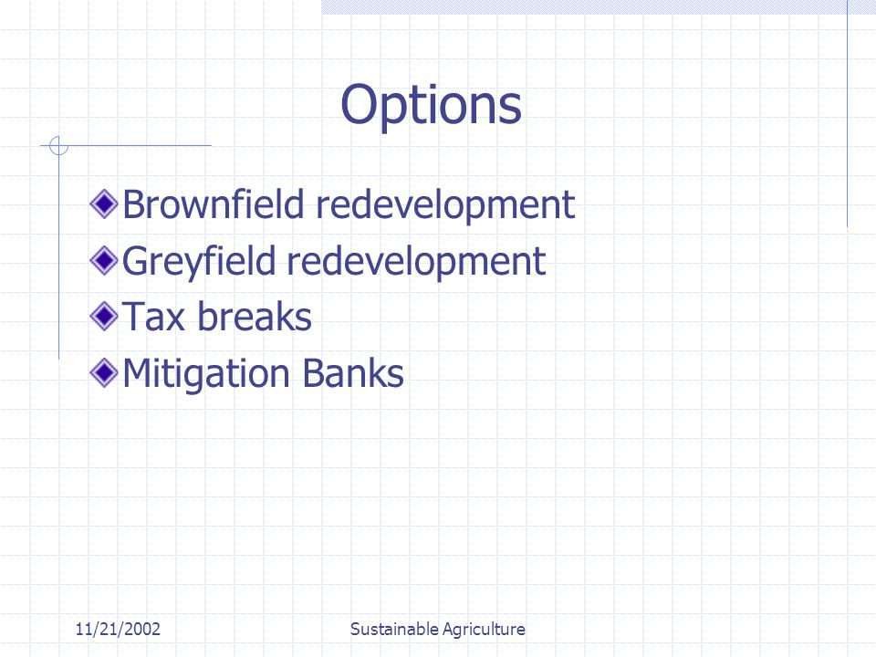 11/21/2002Sustainable Agriculture Options Brownfield redevelopment Greyfield redevelopment Tax breaks Mitigation Banks