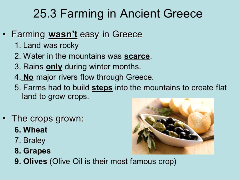 25.3 Farming in Ancient Greece Farming wasn't easy in GreeceFarming wasn't easy in Greece 1.