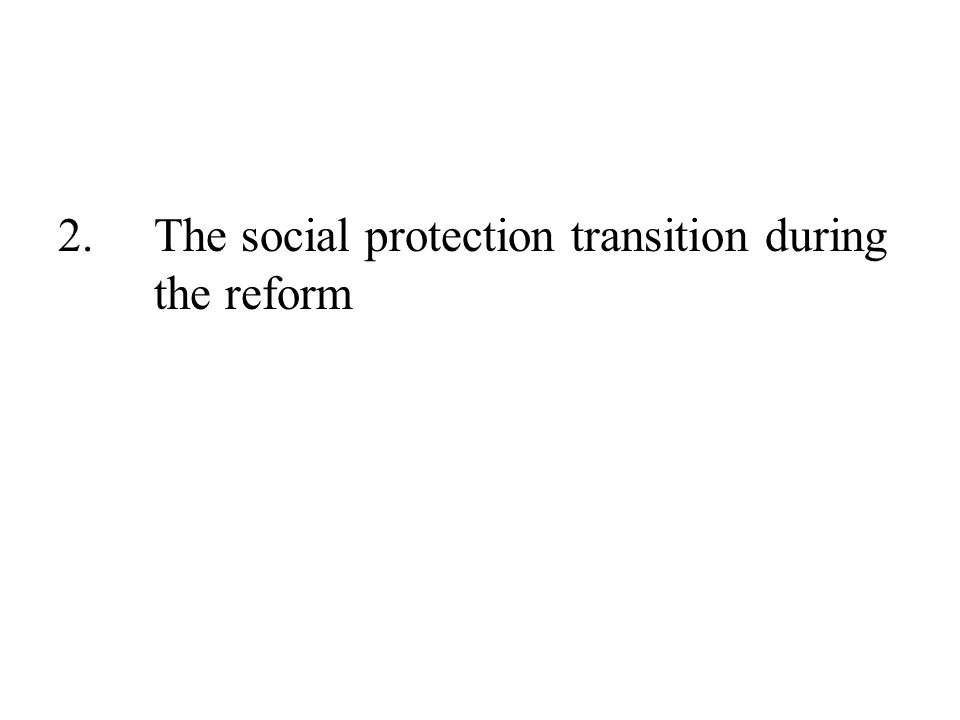 2.The social protection transition during the reform
