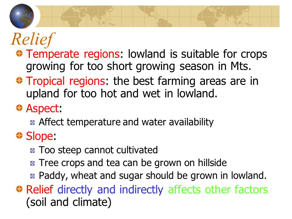 Relief Temperate regions: lowland is suitable for crops growing for too short growing season in Mts. Tropical regions: the best farming areas are in u