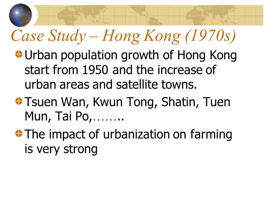 Case Study – Hong Kong (1970s) Urban population growth of Hong Kong start from 1950 and the increase of urban areas and satellite towns. Tsuen Wan, Kw