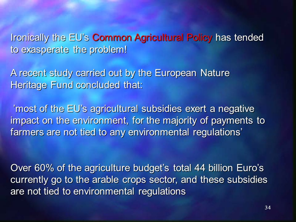 34 Ironically the EU's Common Agricultural Policy has tended to exasperate the problem.