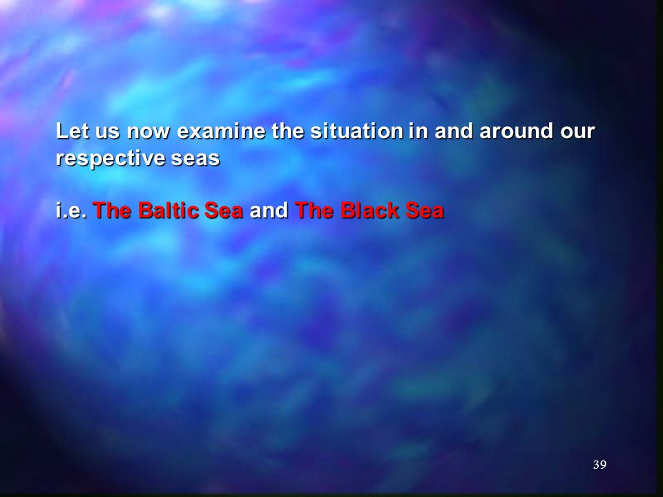 39 Let us now examine the situation in and around our respective seas i.e.