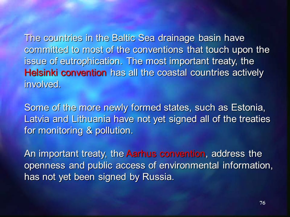 76 The countries in the Baltic Sea drainage basin have committed to most of the conventions that touch upon the issue of eutrophication.