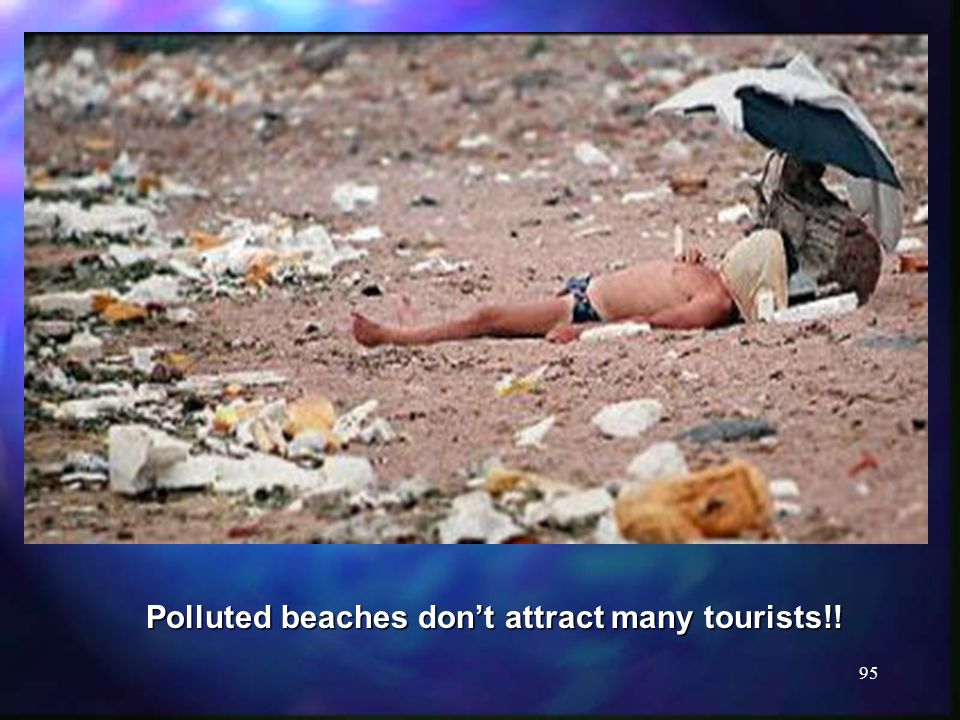 95 Polluted beaches don't attract many tourists!!