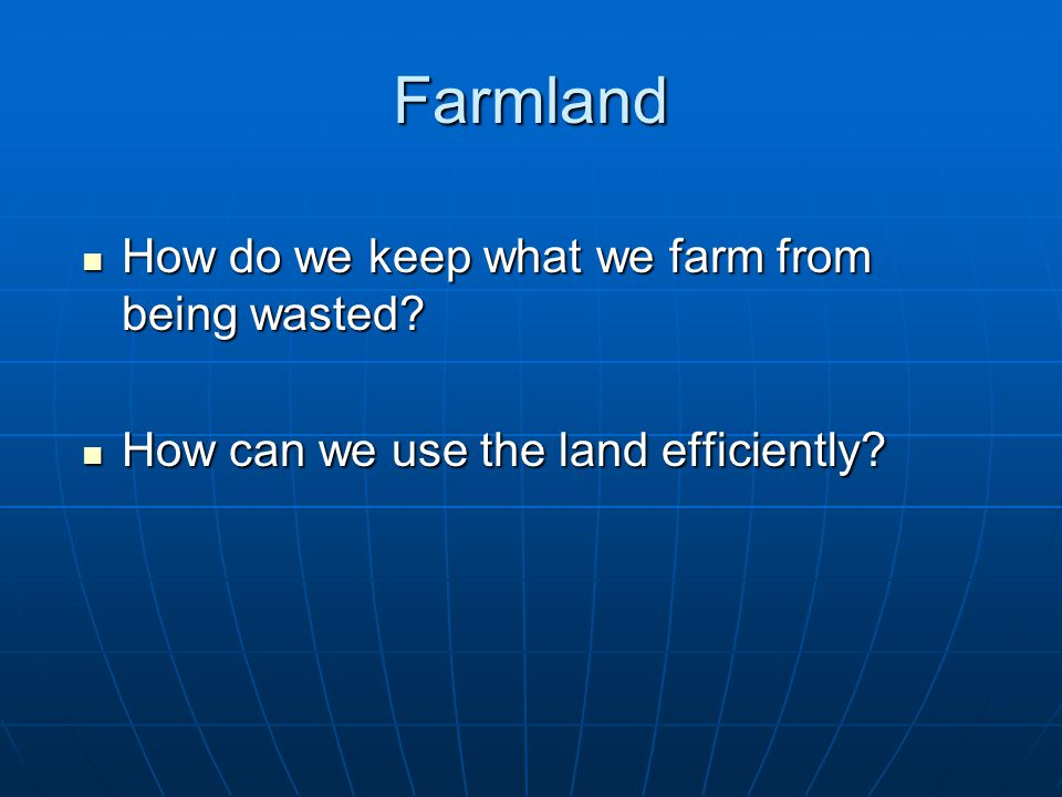 Farmland How do we keep what we farm from being wasted.