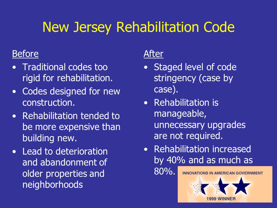 New Jersey Rehabilitation Code Before Traditional codes too rigid for rehabilitation.