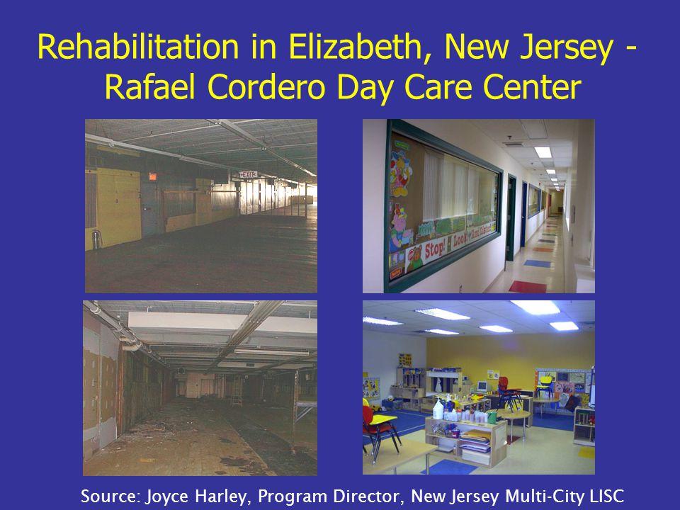 Rehabilitation in Elizabeth, New Jersey - Rafael Cordero Day Care Center Source: Joyce Harley, Program Director, New Jersey Multi-City LISC
