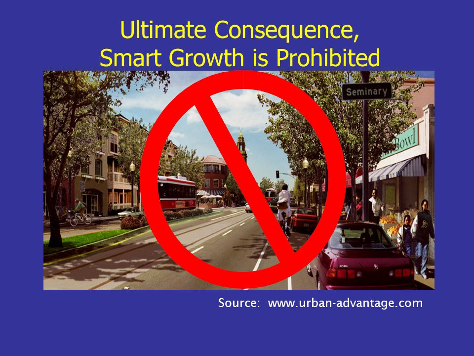 Source: www.urban-advantage.com Ultimate Consequence, Smart Growth is Prohibited
