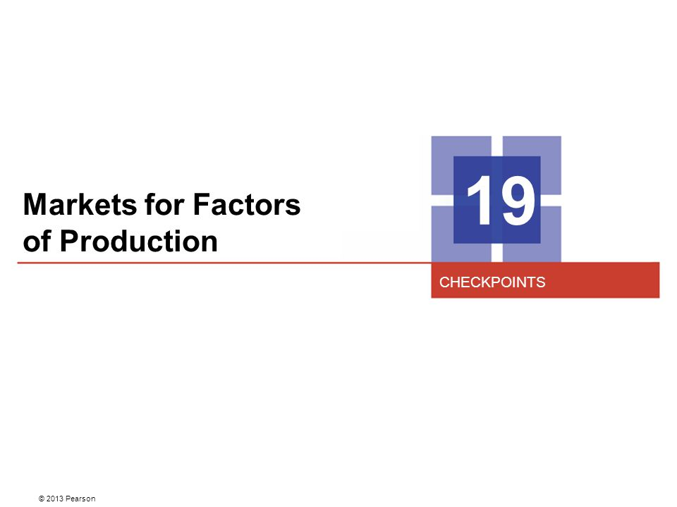 Markets for Factors of Production 19 CHECKPOINTS