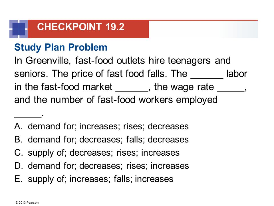 © 2013 Pearson Study Plan Problem In Greenville, fast-food outlets hire teenagers and seniors.