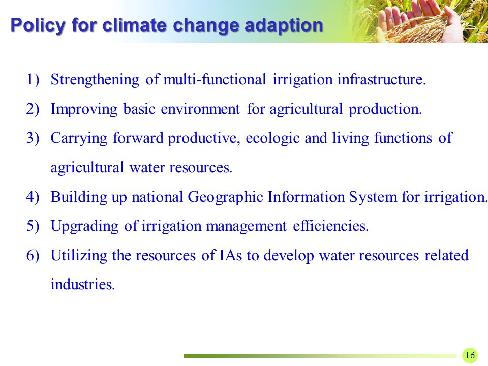 16 Policy for climate change adaption Policy for climate change adaption 1)Strengthening of multi-functional irrigation infrastructure.