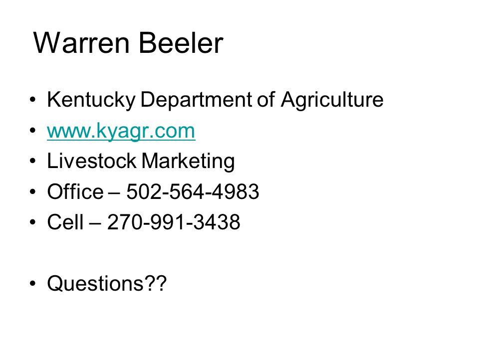 Warren Beeler Kentucky Department of Agriculture www.kyagr.com Livestock Marketing Office – 502-564-4983 Cell – 270-991-3438 Questions??