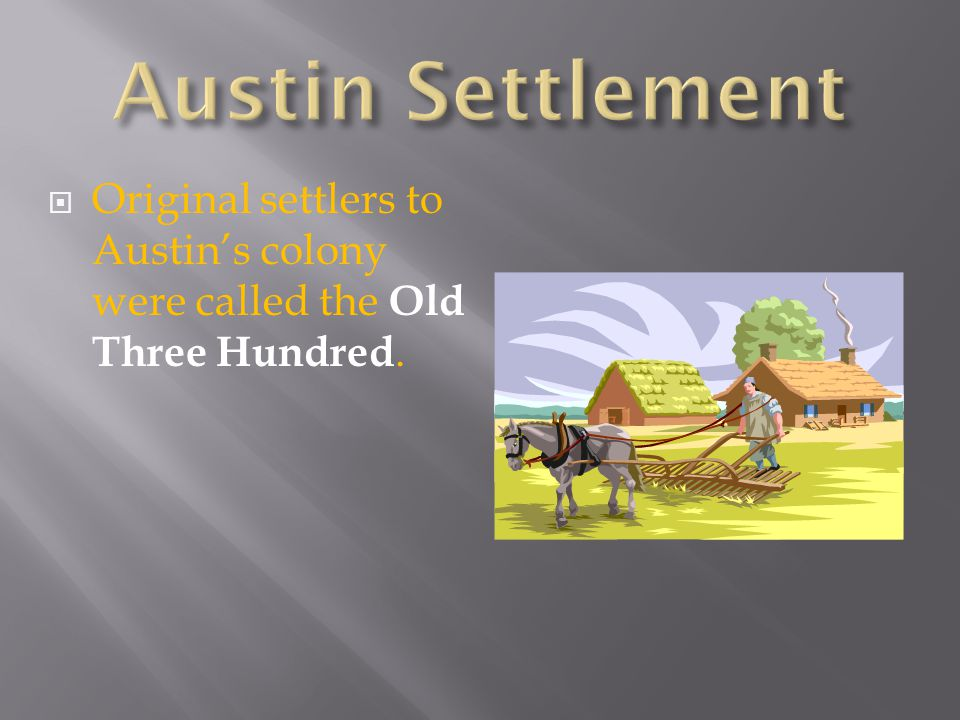  Many settlers came to Texas because they wanted good farmland at a cheap price.