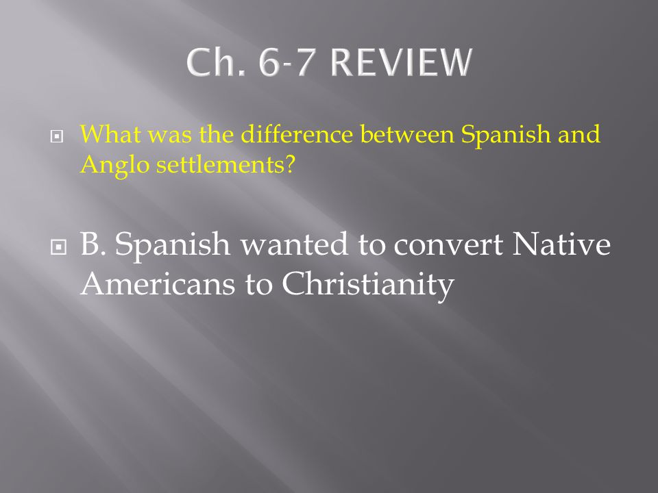  What was the difference between Spanish and Anglo settlements?  A. no difference  B. Spanish wanted to convert Native Americans to Christianity 