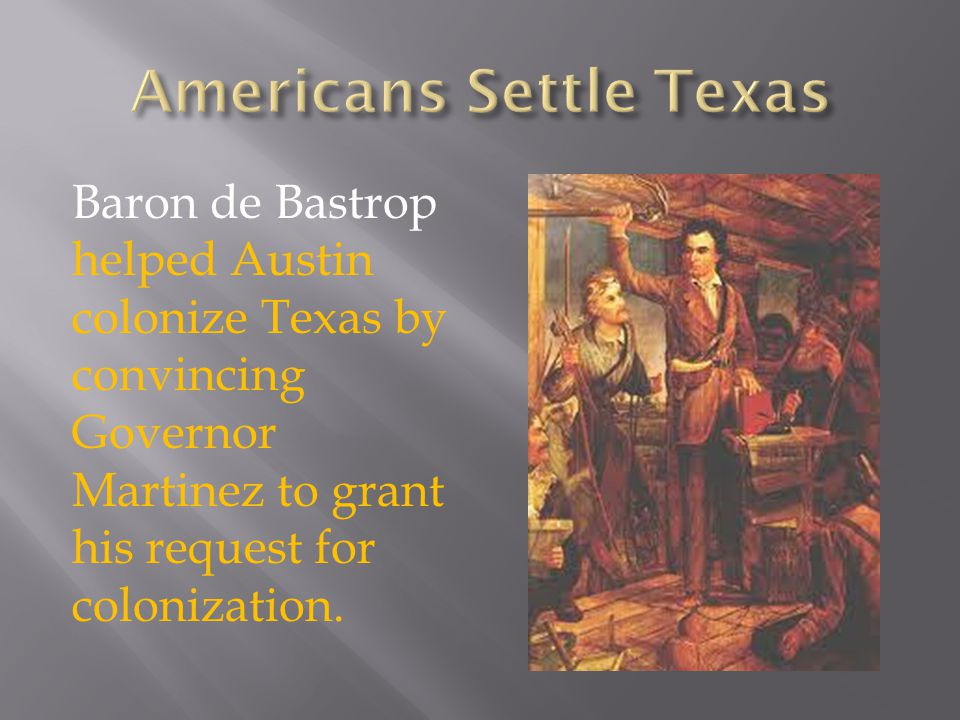 Baron de Bastrop helped Austin colonize Texas by convincing Governor Martinez to grant his request for colonization.