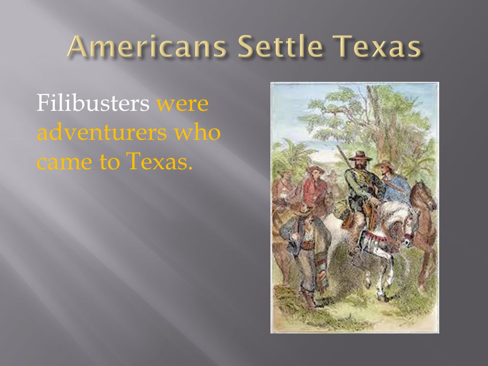 Filibusters were adventurers who came to Texas.