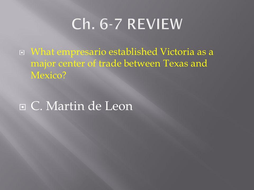  What empresario established Victoria as a major center of trade between Texas and Mexico?  A. Erasmo Seguin  B. Stephen F. Austin  C. Martin de L