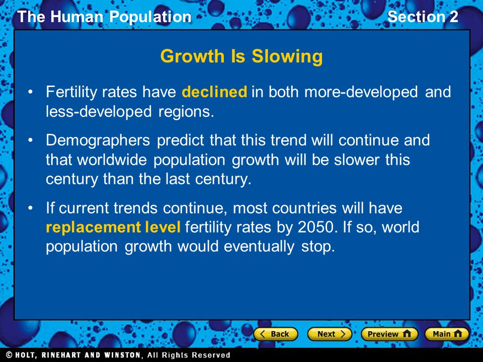 The Human PopulationSection 2 Growth Is Slowing Fertility rates have declined in both more-developed and less-developed regions. Demographers predict