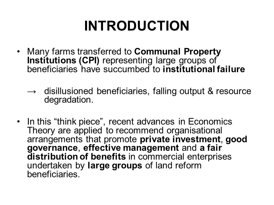 Many farms transferred to Communal Property Institutions (CPI) representing large groups of beneficiaries have succumbed to institutional failure → disillusioned beneficiaries, falling output & resource degradation.