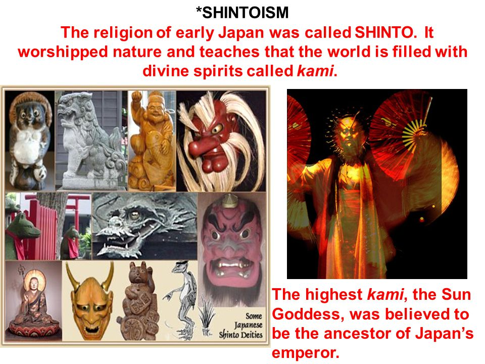 *SHINTOISM The religion of early Japan was called SHINTO.