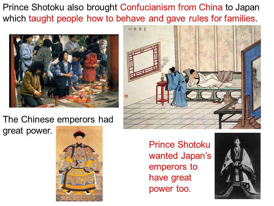 Prince Shotoku also brought Confucianism from China to Japan which taught people how to behave and gave rules for families.