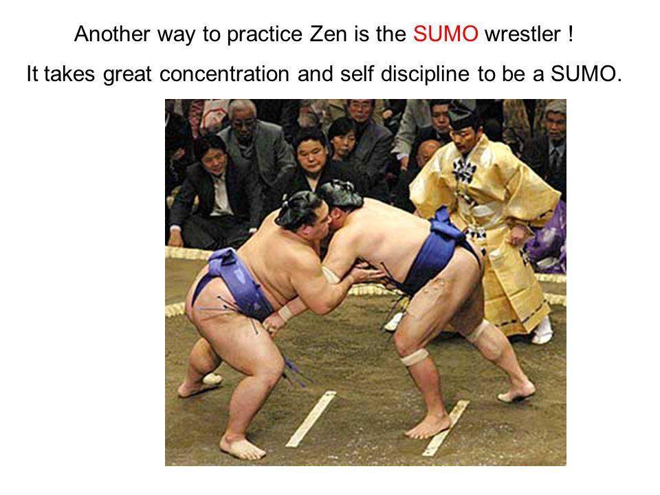 Another way to practice Zen is the SUMO wrestler .