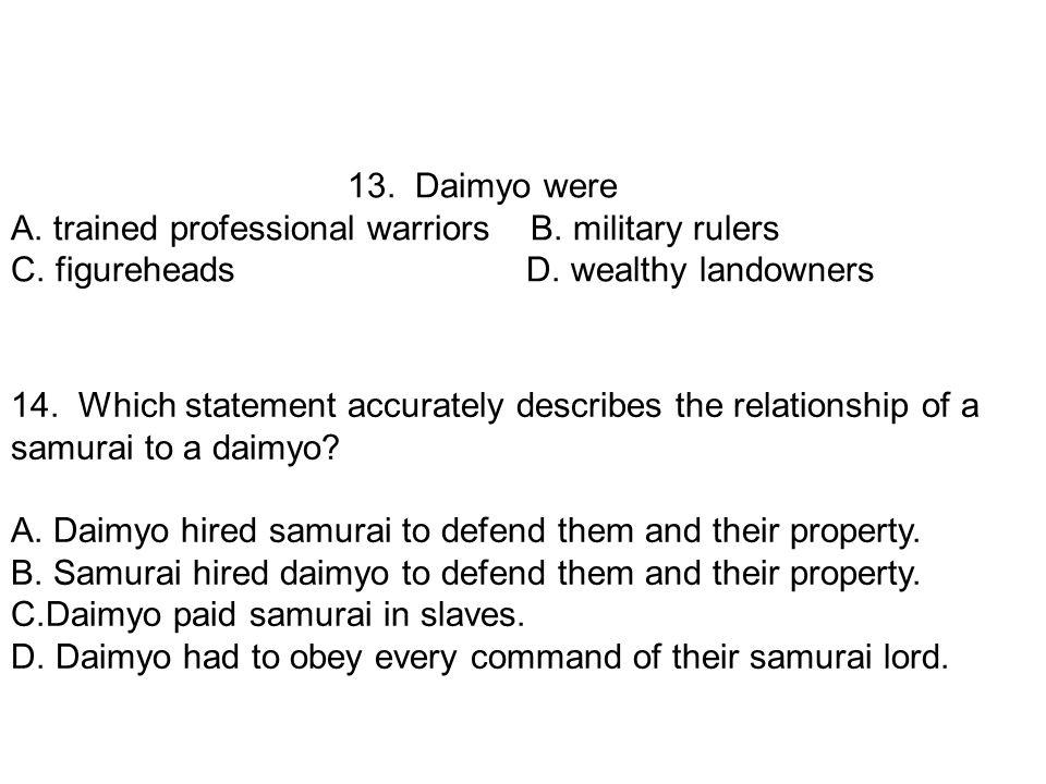 13. Daimyo were A. trained professional warriors B.