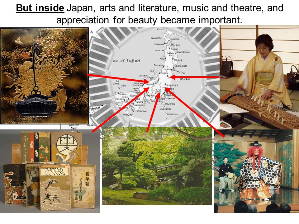 But inside Japan, arts and literature, music and theatre, and appreciation for beauty became important.