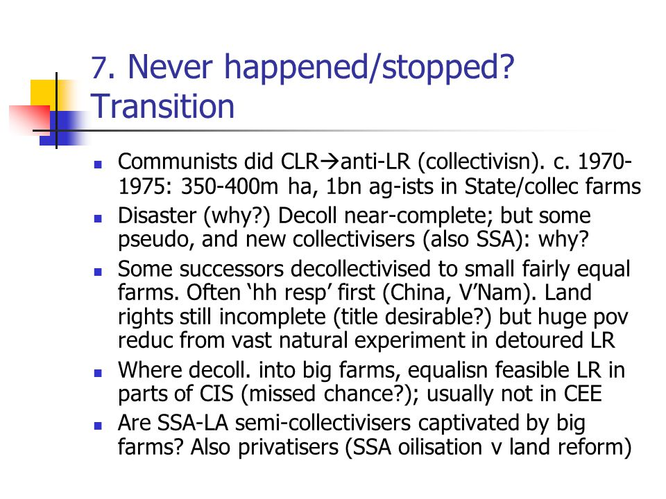 7. Never happened/stopped. Transition Communists did CLR  anti-LR (collectivisn).