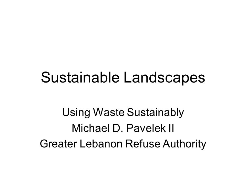 Sustainable Landscapes Using Waste Sustainably Michael D.