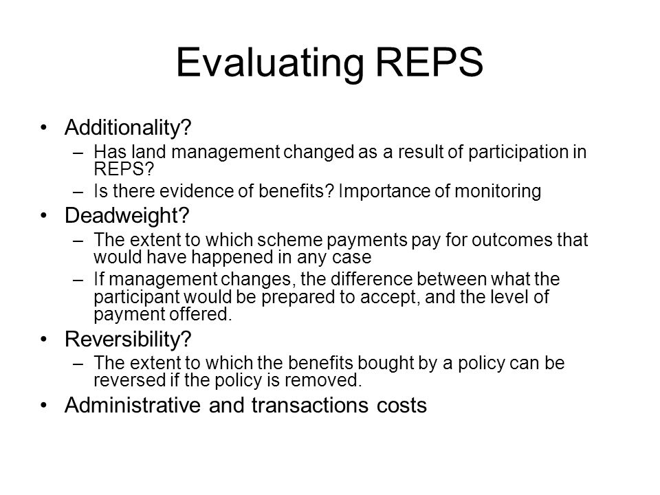 Evaluating REPS Additionality? –Has land management changed as a result of participation in REPS? –Is there evidence of benefits? Importance of monito