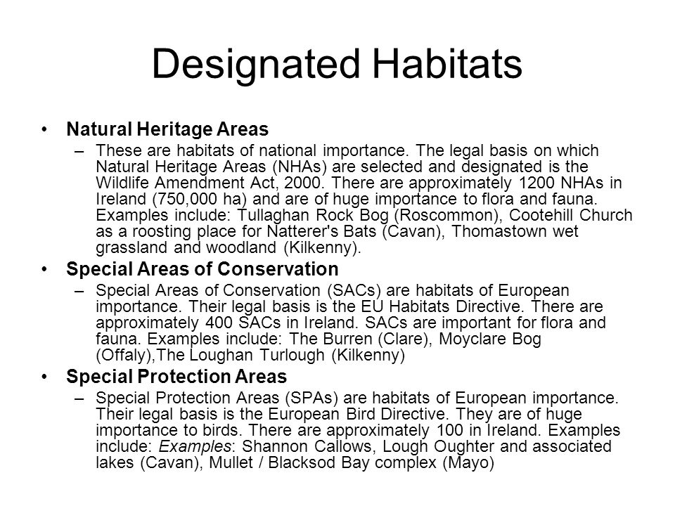 Nature conservation Designated habitats now cover about 11.5% of farmland in Ireland NPWS Farm Plan Scheme –pays farmers and landowners for losses incurred through restrictions caused by the designation of lands as an SAC or an SPA or to pay for certain actions which are of benefit to nature and are agreed in a farm plan.