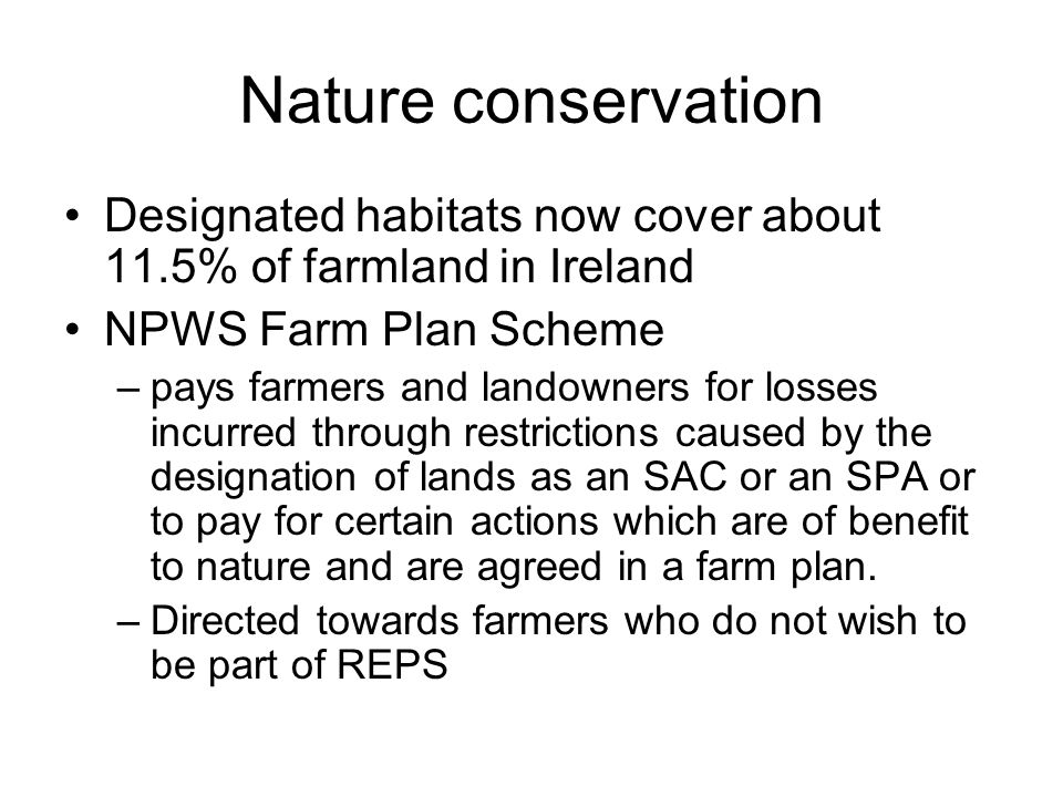 Nature conservation Designated habitats now cover about 11.5% of farmland in Ireland NPWS Farm Plan Scheme –pays farmers and landowners for losses inc