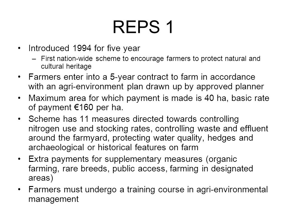 REPS 1 progress YearParticipants New Participants Cumulative Area HectaresPayment € million 1994336 121 19958,4008,70028571 199613,20022,000614128 19979,00031,0001,119169 19988,20039,2001,381183 19996,30045,5531,575204