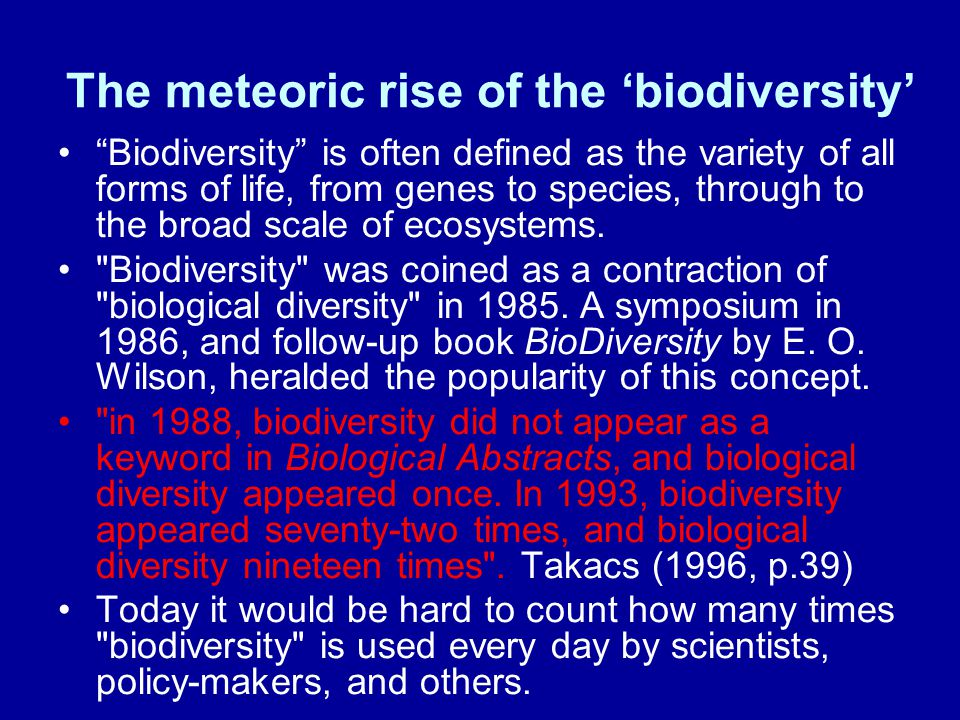 "The meteoric rise of the 'biodiversity' ""Biodiversity"" is often defined as the variety of all forms of life, from genes to species, through to the bro"