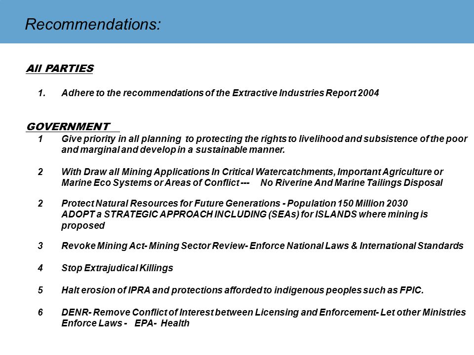 All PARTIES 1.Adhere to the recommendations of the Extractive Industries Report 2004 GOVERNMENT 1Give priority in all planning to protecting the rights to livelihood and subsistence of the poor and marginal and develop in a sustainable manner.