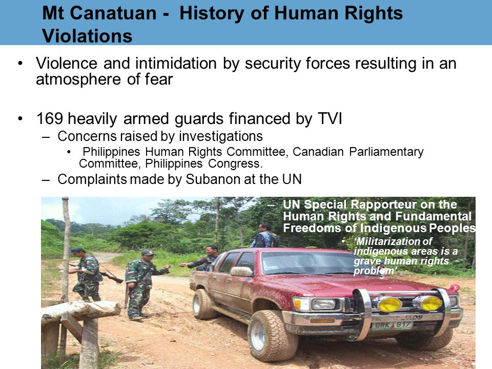 Mt Canatuan - History of Human Rights Violations Violence and intimidation by security forces resulting in an atmosphere of fear 169 heavily armed gua