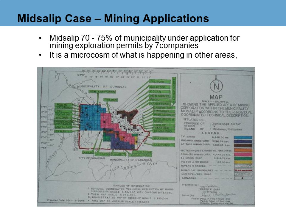 Midsalip Case – Mining Applications Midsalip 70 - 75% of municipality under application for mining exploration permits by 7companies It is a microcosm of what is happening in other areas,