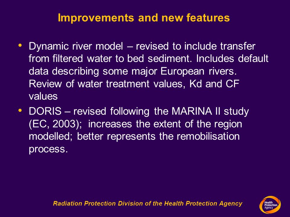 Radiation Protection Division of the Health Protection Agency Improvements and new features Dynamic river model – revised to include transfer from filtered water to bed sediment.