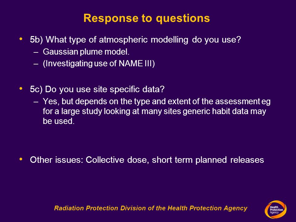 Radiation Protection Division of the Health Protection Agency Response to questions 5b) What type of atmospheric modelling do you use.