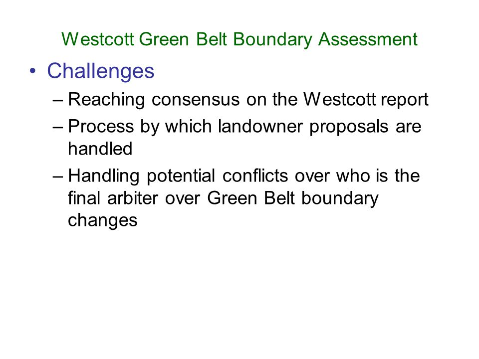 Westcott Green Belt Boundary Assessment Challenges –Reaching consensus on the Westcott report –Process by which landowner proposals are handled –Handl