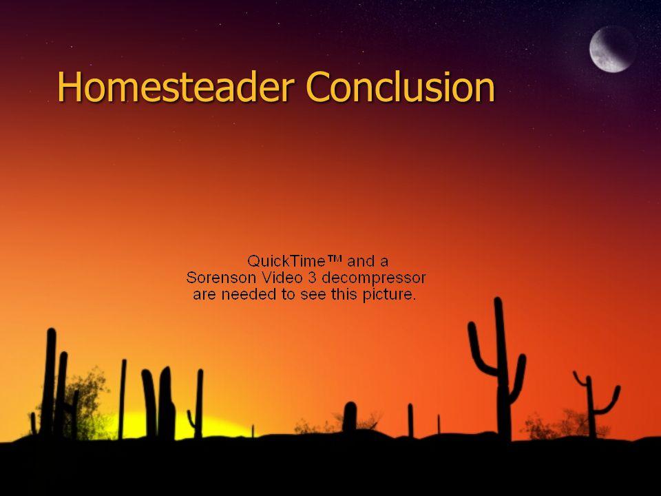 Homesteader Conclusion
